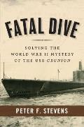 Fatal Dive Solving the World War II Mystery of the USS Grunion