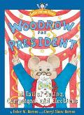 Woodrow for President A Tail of Voting Campaigns & Elections