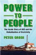 Power to People: The Inside Story of AES and the Globalization of Electricity