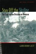 Stay Off the Skyline The Sixth Marine Division on Okinawa An Oral History
