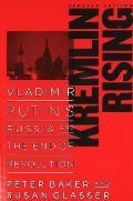 Kremlin Rising Vladimir Putins Russia & the End of Revolution