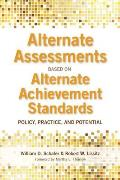 Alternate Assessments Based on Alternate Achievement Standards: Policy, Practice, and Potential