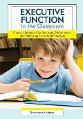 Executive Function In The Classroom Practical Strategies For Improving Performance & Enhancing Skills For All Students