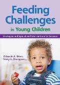 Feeding Challenges in Young Children: Strategies and Specialized Interventions for Success [With CDROM]