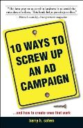 10 Ways to Screw Up an Ad Campaign A Guide to Planning & Creating Advertising That Works