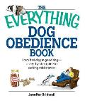 Everything Dog Obedience Book From Bad Dog to Good Dog A Step By Step Guide to Curbing Misbehavior