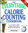 Everything Calorie Counting Cookbook Eat Great & Lose Weight by Calculating Your Daily Calories Fat Carbs & Fiber