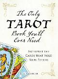 Only Tarot Book Youll Ever Need Interpret the Cards That Hold Your Future
