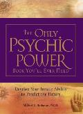 The Only Psychic Power Book You'll Ever Need: Develop Your Innate Ability to Predict the Future
