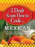 I Dont Know How to Cook Book Mexican 300 Everyday Easy Mexican Recipes That Anyone Can Make at Home