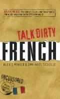 Talk Dirty French Beyond Merde The Curses Slang & Street Lingo You Need to Know When You Speak Francais
