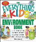 The Everything Kids' Environment Book: Learn How You Can Help the Environment--By Getting Involved at School, at Home, or at Play