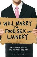 Will Marry for Food Sex & Laundry How to Get Him & How to Keep Him