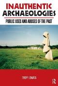 Inauthentic Archaeologies: Public Uses and Abuses of the Past