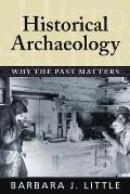 Historical Archaeology Why the Past Matters