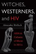 Witches Westerners & HIV AIDS & Cultures of Blame in Africa