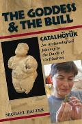 The Goddess and the Bull: ?atalh?y?k: An Archaeological Journey to the Dawn of Civilization