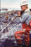 Disaster Culture: Knowledge and Uncertainty in the Wake of Human and Environmental Catastrophe