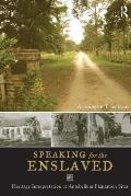 Speaking for the Enslaved: Heritage Interpretation at Antebellum Plantation Sites