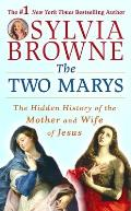 Two Marys The Hidden History of the Mother & Wife of Jesus