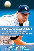 Facing Clemens Hitters on Confronting Baseballs Most Intimidating Pitcher