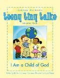 Teeny Tiny Talks Volume 4: I Am a Child of God