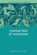 Elements of Fiction Writing Characters & Viewpoint Proven Advice & Timeless Techniques for Creating Compelling Characters by an Award Winning Aut