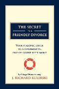 The Secret to a Friendly Divorce: Your Personal Guide to a Cooperative, Out-Of-Court Settlement