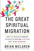 Great Spiritual Migration How the Worlds Largest Religion Is Seeking a Better Way to Be Christian