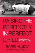 Raising the Perfectly Imperfect Child Facing the Challenges with Strength Courage & Hope