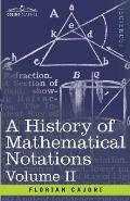 A History of Mathematical Notations, Volume II