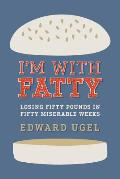 Im with Fatty Losing Fifty Pounds in Fifty Miserable Weeks