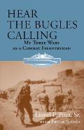 Hear the Bugles Calling: My Three Wars as a Combat Infantryman