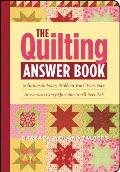 Quilting Answer Book Solutions to Every Problem Youll Ever Face Answers to Every Question Youll Ever Ask