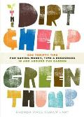 Dirt Cheap Green Thumb 400 Thrifty Tips