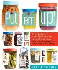 Put em Up A Comprehensive Home Preserving Guide