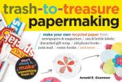 Trash To Treasure Papermaking Make Your Own Recycled Paper from Newspapers & Magazines Can & Bottle Labels Disgarded Gift Wrap Old Phone Books J