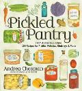 Pickled Pantry From Apples to Zucchini 185 Recipes for Preserving & Pickling the Harvest