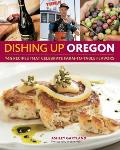 Dishing Up Oregon 145 Recipes Celebrating Farm to Table Flavors