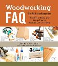 Woodworking FAQ The Workshop Companion Build Your Skills & Know How for Making Great Projects
