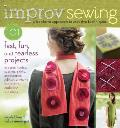 Improv Sewing: 101 Fast, Fun, and Fearless Projects