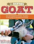 Backyard Goat An Introductory Guide to Keeping & Enjoying Pet Goats from Feeding & Housing to Making Your Own Cheese