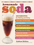 Homemade Soda 200 Recipes for Making & Using Fruit Sodas & Fizzy Juices Sparkling Waters Root Beers & Cola Brews Herbal & Healing