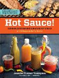 Hot Sauce Techniques for Making Signature Hot Sauces with 32 Recipes to Get You Started