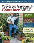 Vegetable Gardeners Container Bible How to Grow a Bounty of Food in Pots Tubs & Other Containers