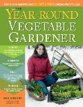 Year Round Vegetable Gardener How to Grow Your Own Food 365 Days a Year No Matter Where You Live