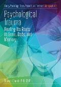 Psychological Trauma: Healing Its Roots in Brain, Body and Memory