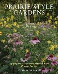 Prairie Style Gardens Capturing the Essence of the American Prairie Wherever You Live