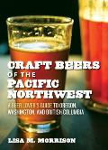 Craft Beers of the Pacific Northwest A Beer Lovers Guide to Oregon Washington & British Columbia