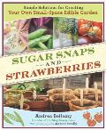 Sugar Snaps & Strawberries Simple Solutions for Creating Your Own Small Space Edible Garden